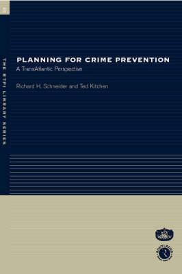 Planning for Crime Prevention By Schneider, Richard H./ Kitchen, Ted