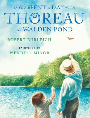 If You Spent a Day With Thoreau at Walden Pond By Burleigh, Robert/ Minor, Wendell (ILT)